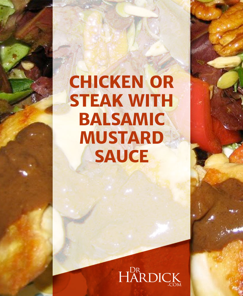 Chicken or Steak with Balsamic Mustard Sauce
